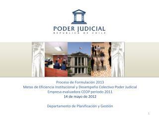 Proceso de Formulación 2013 Metas de Eficiencia Institucional y Desempeño Colectivo Poder Judicial