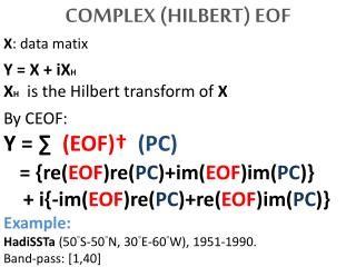 COMPLEX (HILBERT) EOF X : data matix Y = X + iX H   X H   is the Hilbert transform of  X
