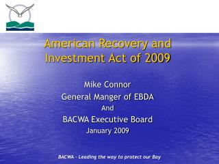 American Recovery and Investment Act of 2009 Mike Connor General Manger of EBDA And