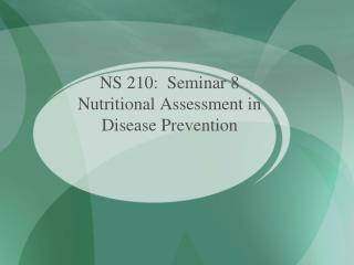 NS 210:  Seminar 8 Nutritional Assessment in  Disease Prevention