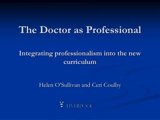 The Doctor  as  Professional Integrating professionalism into the new curriculum