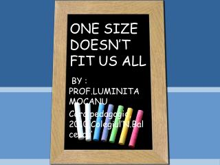 ONE SIZE DOESN'T FIT US ALL