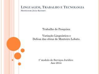 Linguagem, Trabalho e Tecnologia   Professor João  Kenedy