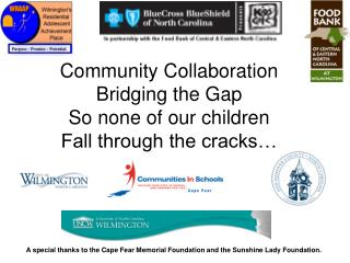 Community Collaboration Bridging the Gap So none of our children Fall through the cracks…