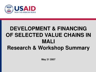 DEVELOPMENT & FINANCING OF SELECTED VALUE CHAINS IN MALI Research & Workshop Summary May 31 2007