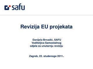 Revizija EU projekata  Danijela Brnadić, SAFU Voditeljica Samostalnog