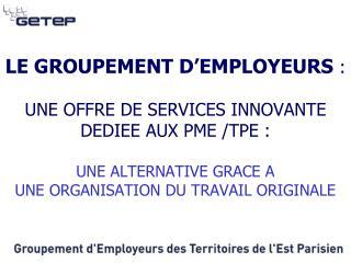 LE GETEP, UNE OFFRE DE SERVICES, AVEC  2 INTERFACES : ? UNE INTERFACE ENTREPRISES