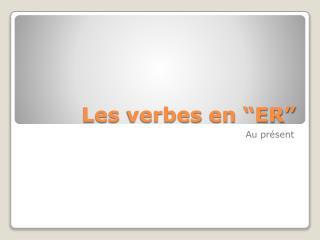 """Les  verbes  en """"ER"""""""