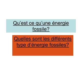 Qu�est ce qu�une �nergie fossile?