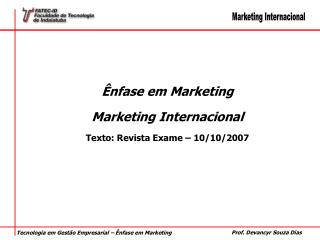 Ênfase em Marketing Marketing Internacional Texto: Revista Exame – 10/10/2007