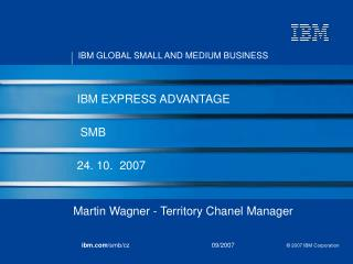 IBM EXPRESS ADVANTAGE  SMB  24. 10.   2007