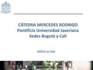 CÁTEDRA MERCEDES RODRIGO Pontificia Universidad Javeriana  Sedes Bogotá y Cali