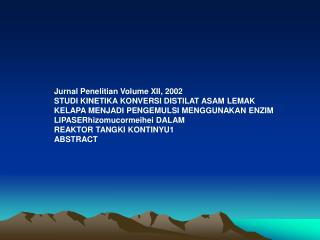 Jurnal Penelitian Volume XII, 2002 STUDI KINETIKA KONVERSI DISTILAT ASAM LEMAK