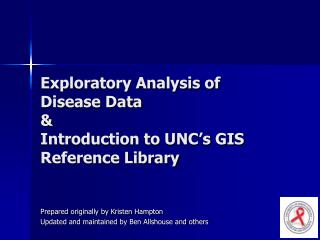 Exploratory Analysis of Disease Data &  Introduction to UNC's GIS Reference Library