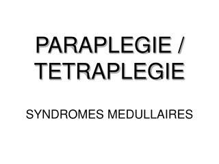 PARAPLEGIE / TETRAPLEGIE
