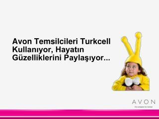 Avon Temsilcileri Turkcell Kullanıyor, Hayatın Güzelliklerini Paylaşıyor...