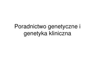 Poradnictwo genetyczne i genetyka kliniczna