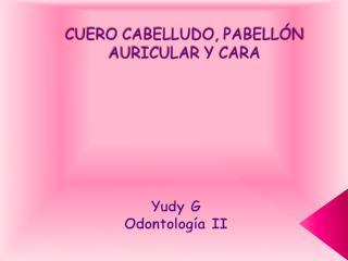 CUERO CABELLUDO, PABELLÓN AURICULAR Y CARA