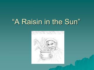 """A Raisin in the Sun"""