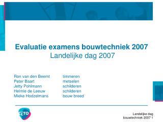 Evaluatie examens bouwtechniek 2007 Landelijke dag 2007