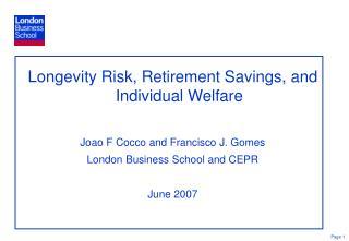 Longevity Risk, Retirement Savings, and Individual Welfare Joao F Cocco and Francisco J. Gomes