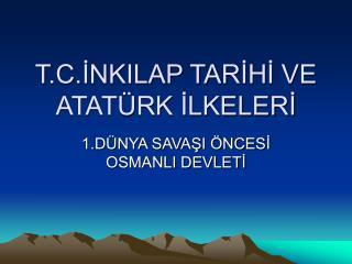 T.C.İNKILAP TARİHİ VE ATATÜRK İLKELERİ