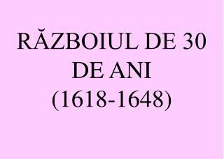 RĂZBOIUL DE 30 DE ANI (1618-1648)