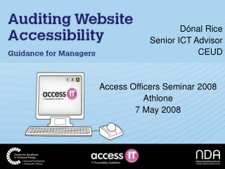 Dónal Rice Senior ICT Advisor CEUD Access Officers Seminar 2008 Athlone 7 May 2008