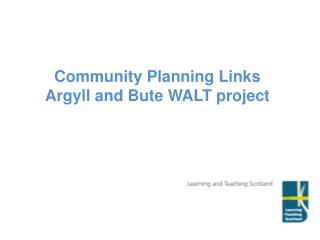 Community Planning Links Argyll and Bute WALT project