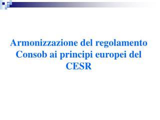 Armonizzazione del regolamento Consob ai principi europei del CESR