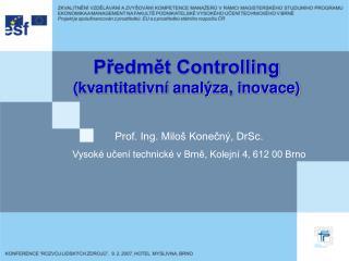 Předmět Controlling (kvantitativní analýza, inovace)