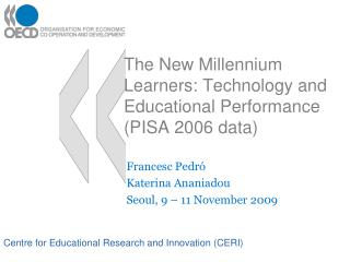 The New Millennium Learners: Technology and Educational Performance (PISA 2006 data)