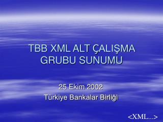 TBB XML ALT  Ç ALIŞMA GRUBU SUNUMU