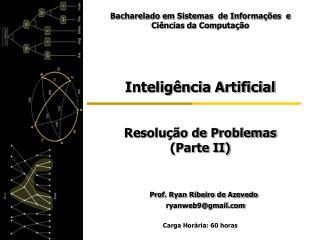 Inteligência Artificial Resolução de Problemas    (Parte II) Prof. Ryan Ribeiro de Azevedo