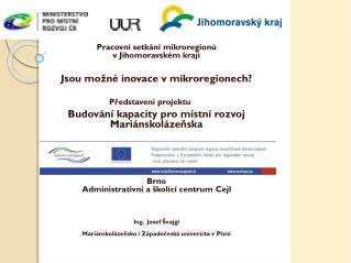Pracovní setkání mikroregionů v Jihomoravském kraji Jsou možné inovace v  mikroregionech ?