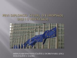 PRVI DIPLOMSKI  STUDIJ  O EUROPSKOJ UNJI I U HRVATSKOJ
