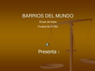 BARRIOS DEL MUNDO Grupo de base Ciudad de El Alto