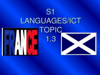 S1 LANGUAGES/ICT TOPIC 1.3