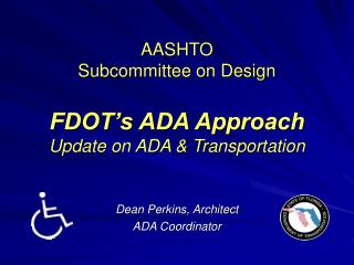 AASHTO Subcommittee on Design FDOT�s ADA Approach Update on ADA & Transportation