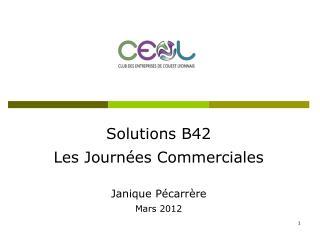 Solutions B42 Les Journées Commerciales Janique Pécarrère  Mars 2012