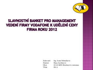 Slavnostní banket pro management vedení firmy Vodafone kudělení ceny firma roku 2012