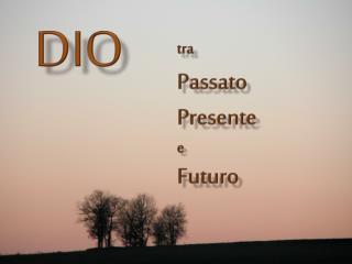 tra Passato Presente  e Futuro