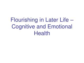 Flourishing in Later Life � Cognitive and Emotional Health