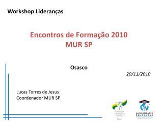Workshop Lideranças Encontros de Formação 2010 MUR SP  Osasco 20 /11/2010