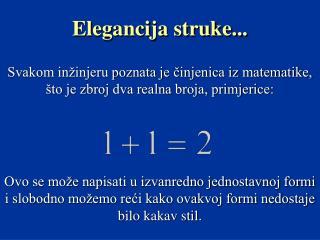 Svakom inžinjeru poznata je činjenica iz matematike, što je zbroj dva realna broja, primjerice: