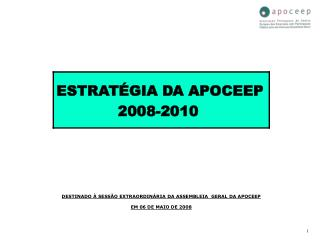DESTINADO À SESSÃO EXTRAORDINÁRIA DA ASSEMBLEIA  GERAL DA APOCEEP EM 06 DE MAIO DE 2008
