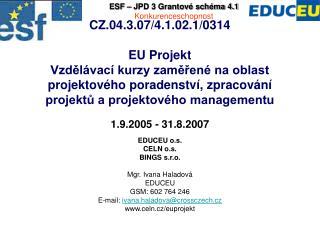 EDUCEU o.s. CELN o.s. BINGS s.r.o. Mgr. Ivana Haladová EDUCEU GSM: 602 764 246