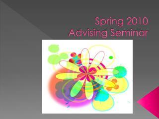 Spring 2010  Advising Seminar