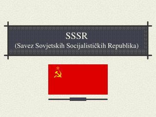 SSSR ( Savez Sovjetskih Socijalističkih Republika )