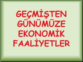 KONULAR: Geçmişten günümüze ekonomik faaliyetler Ekonomik faaliyetlerin çeşitlenmesi